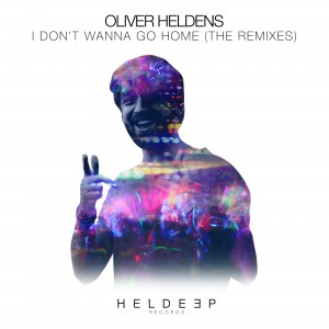 HELDEEP Oliver Heldens - I Don't Wanna Go Home (The Remixes)